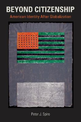 Beyond Citizenship By Spiro, Peter J.